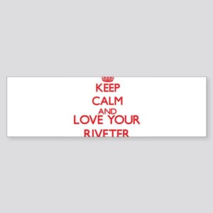 Keep Calm and love your Riveter Bumper Sticker