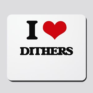 I Love Dithers Mousepad