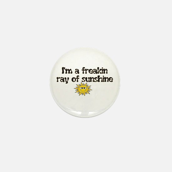 I'M A FREAKIN RAY OF SUNSHINE Mini Button