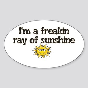 I'M A FREAKIN RAY OF SUNSHINE Oval Sticker