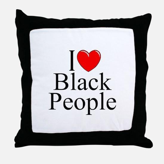 """I Love (Heart) Black People"" Throw Pillow"