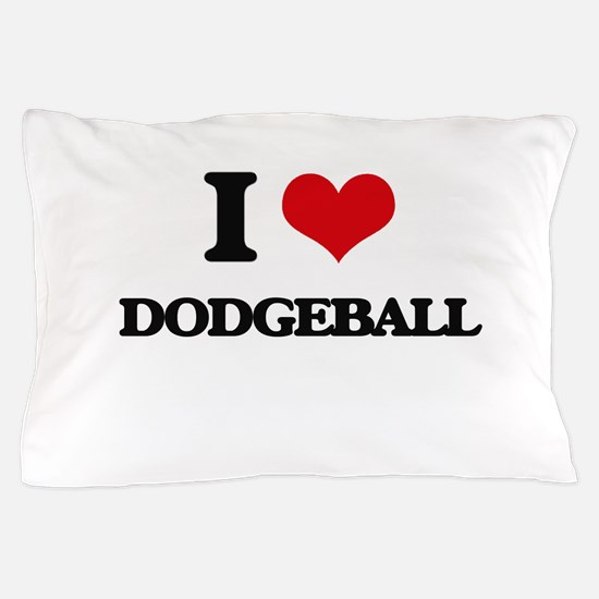 I Love Dodgeball Pillow Case
