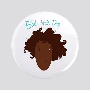 "Bad Hair Day 3.5"" Button"