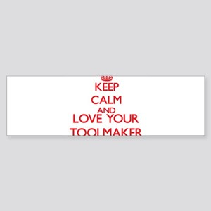 Keep Calm and love your Toolmaker Bumper Sticker