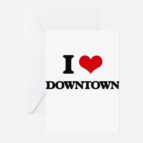 I Love Downtown Greeting Cards