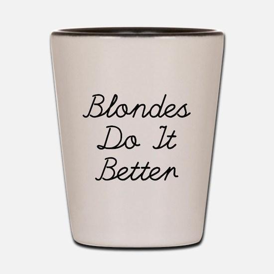 Blondes Do It Better Shot Glass