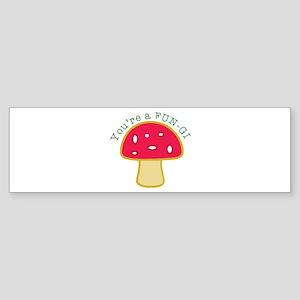 Youre a FUN-GI Bumper Sticker