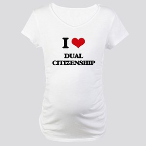 I Love Dual Citizenship Maternity T-Shirt