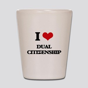 I Love Dual Citizenship Shot Glass