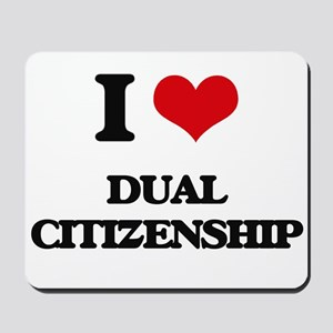 I Love Dual Citizenship Mousepad