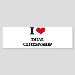 I Love Dual Citizenship Bumper Sticker