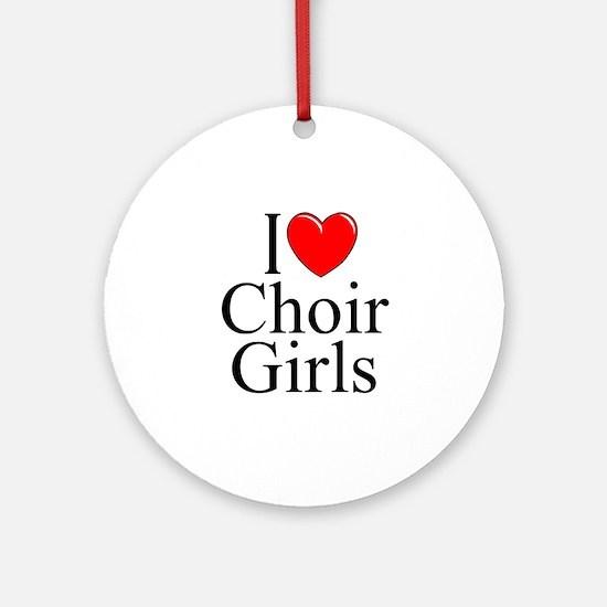 """I Love (Heart) Choir Girls"" Ornament (Round)"