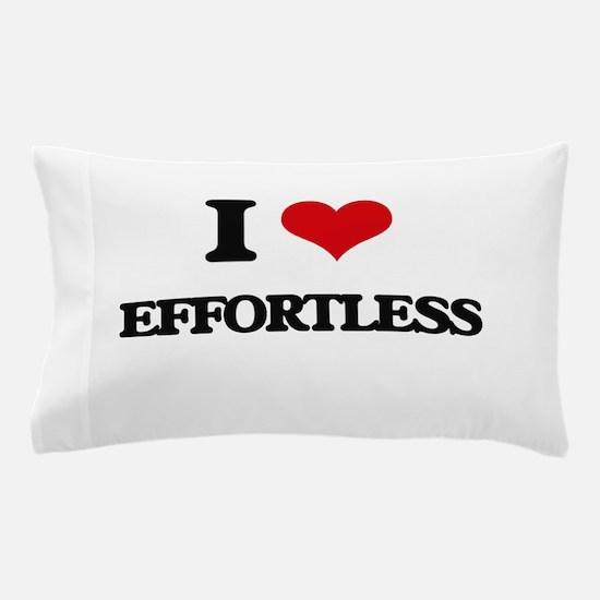 I love Effortless Pillow Case