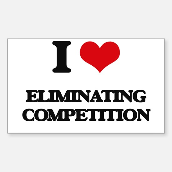 I love Eliminating Competition Decal
