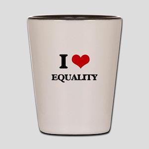 I love Equality Shot Glass