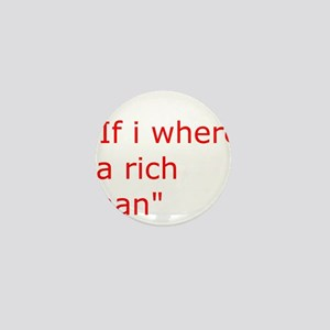 if i where a rich man Mini Button