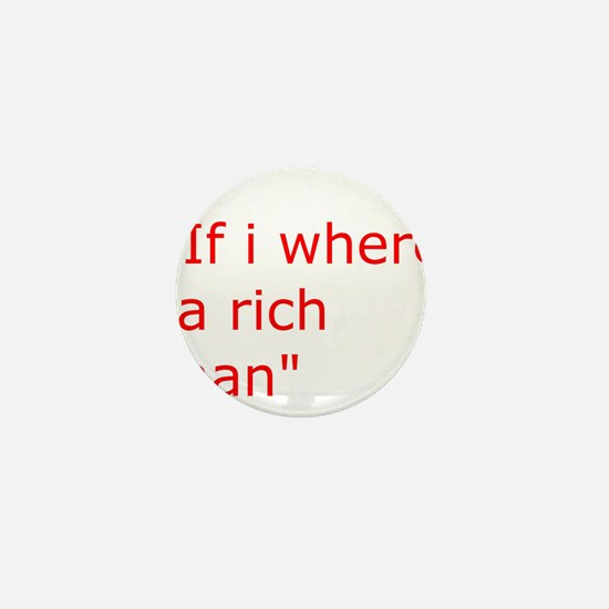 if i where a rich man Mini Button