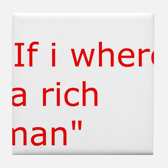 if i where a rich man Tile Coaster