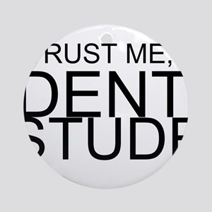 Trust Me, I'm A Dental Student Ornament (Round)