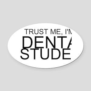 Trust Me, I'm A Dental Student Oval Car Magnet
