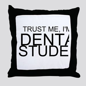 Trust Me, I'm A Dental Student Throw Pillow