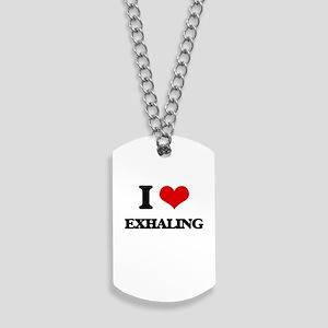 I love Exhaling Dog Tags