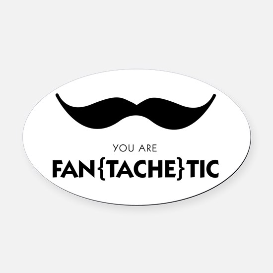 You Are Fantachetic Oval Car Magnet