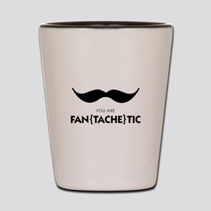 You Are Fantachetic Shot Glass