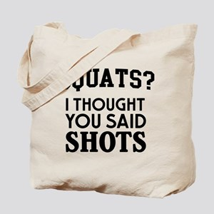 Squats I Thought You Said Shots Tote Bag
