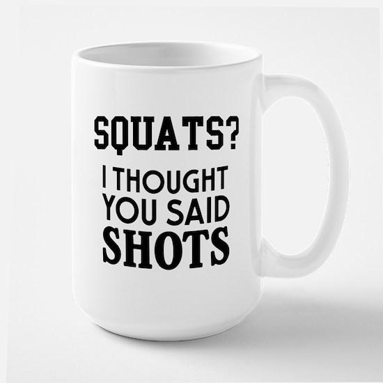 Squats I Thought You Said Shots Mugs