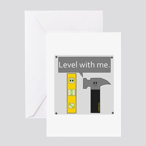 Level With Me Greeting Cards