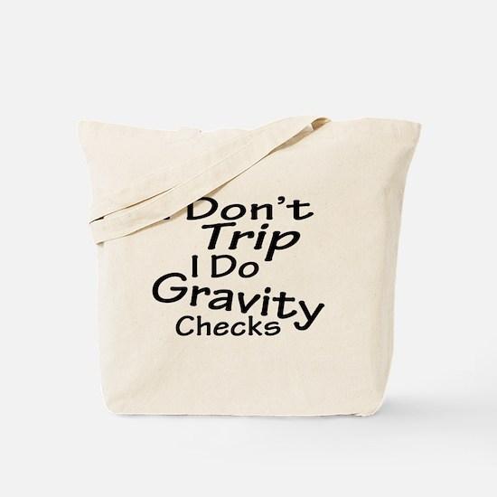 I Don't Trip...Gravity Checks Tote Bag