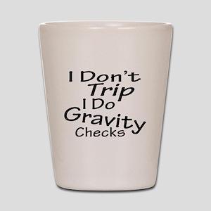 I Don't Trip...Gravity Checks Shot Glass