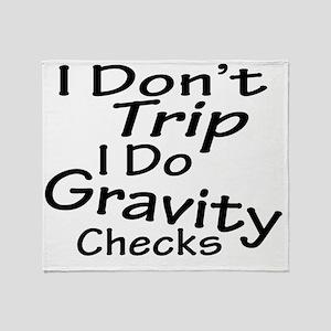 I Don't Trip...Gravity Checks Throw Blanket