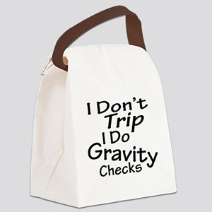I Don't Trip...Gravity Checks Canvas Lunch Bag