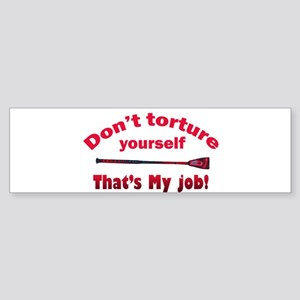 Don't torture youself Bumper Sticker