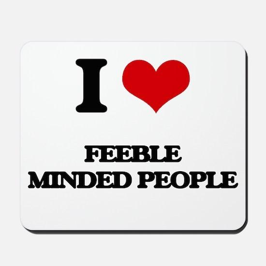 I Love Feeble Minded People Mousepad