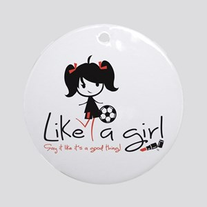 Soccer ~ Like A Girl! Ornament (round)