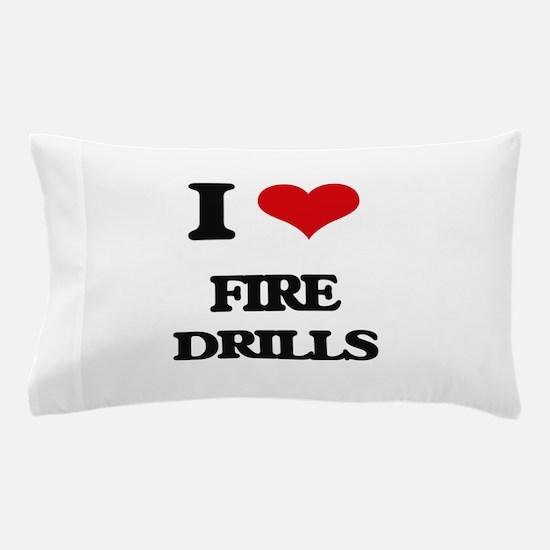 I Love Fire Drills Pillow Case