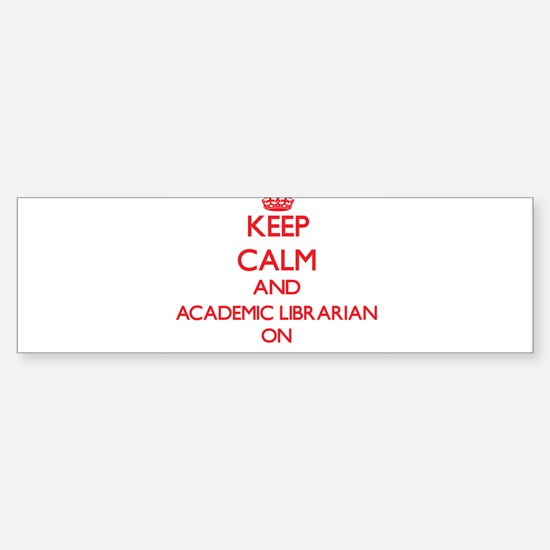 Keep Calm and Academic Librarian ON Bumper Bumper Bumper Sticker