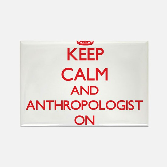 Keep Calm and Anthropologist ON Magnets