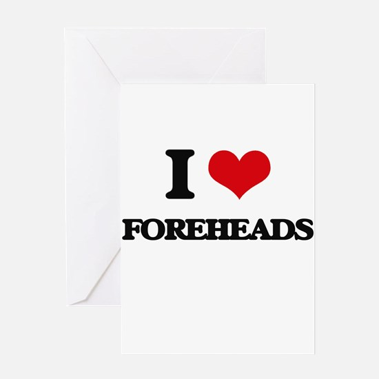 I Love Foreheads Greeting Cards