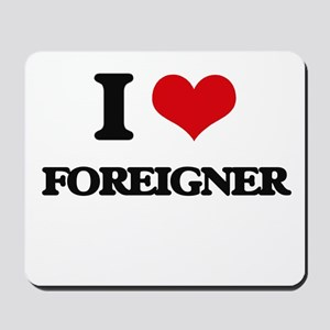 I Love Foreigner Mousepad