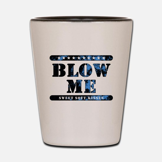 BLOW ME sweet soft kisses Shot Glass