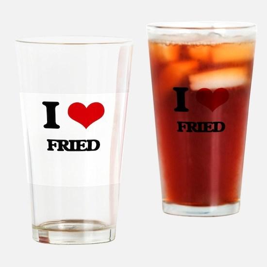 I Love Fried Drinking Glass