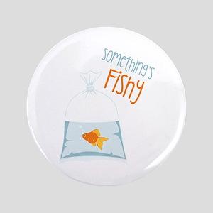 """Somethings Fishy 3.5"""" Button"""