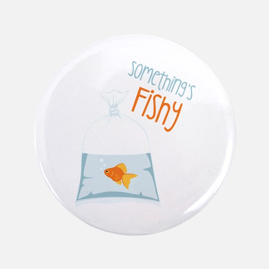 "Somethings Fishy 3.5"" Button"