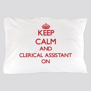 Keep Calm and Clerical Assistant ON Pillow Case