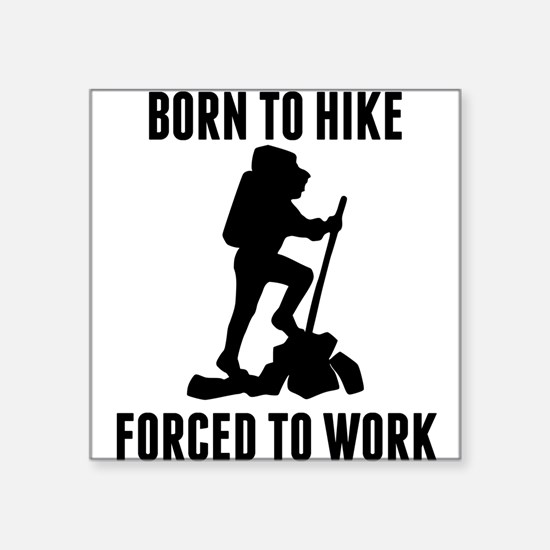 Born To Hike Forced To Work Sticker