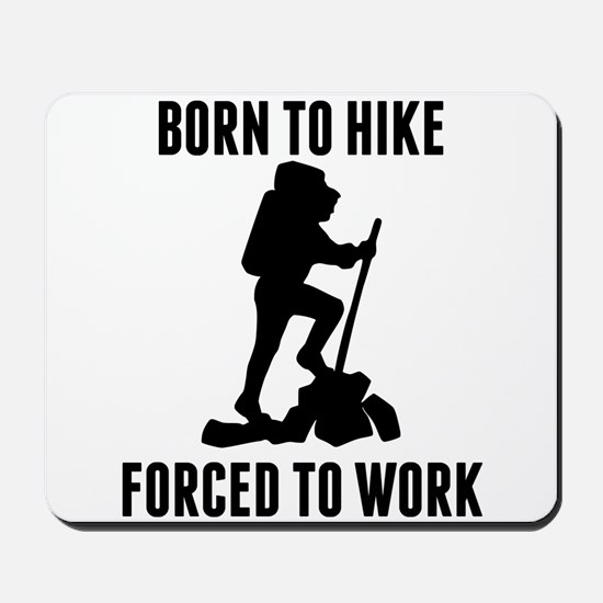 Born To Hike Forced To Work Mousepad